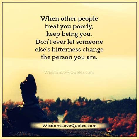 people treat  poorly