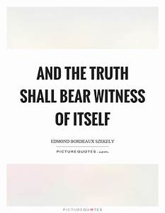 And the truth s... Bearing Witness Quotes