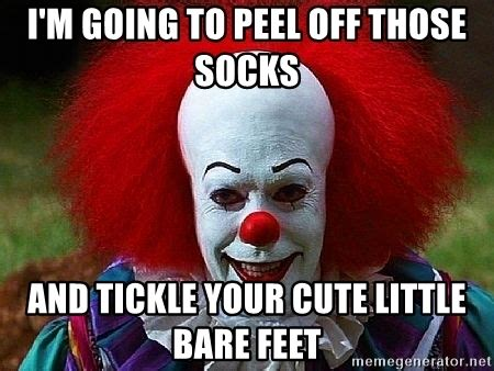 Tickle Memes - i m going to peel off those socks and tickle your cute little bare feet pennywise the clown
