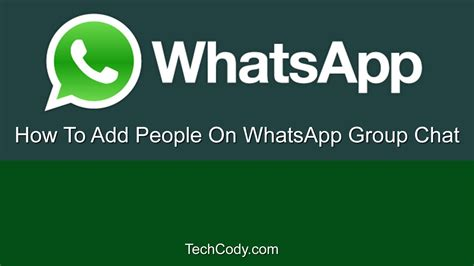 How To Add People On Whatsapp Group Chat (techcodycom