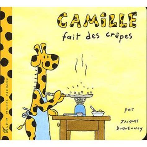 livre de cuisine fnac camille la girafe camille fait des crêpes jacques