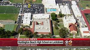 Huntington Beach High Placed On Lockdown After Student