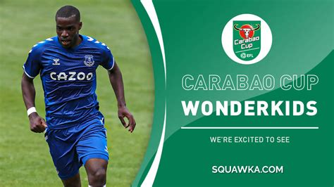 Carabao Cup: Wonderkids we're excited to see in the third ...