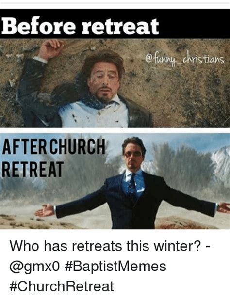 Couples Retreat Meme - before retreat after church retreat who has retreats this winter gmx0 baptistmemes