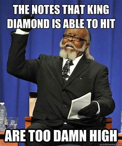The notes that King Diamond is able to hit are too damn ...