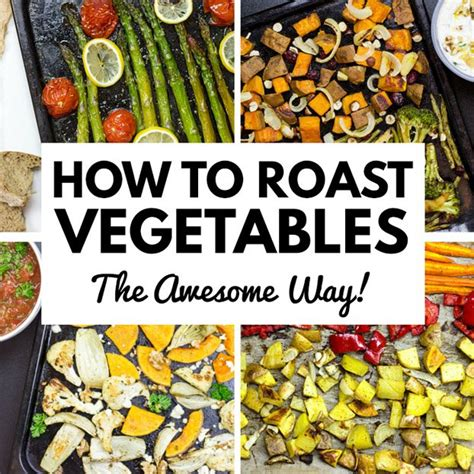 temp for roasting veggies how to roast vegetables the awesome way