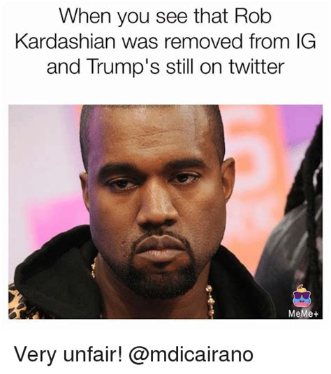 Twitter Memes - when you see that rob kardashian was removed from ig and trump s still on twitter meme very