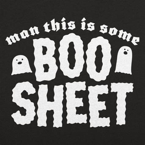 man this is some boo sheet t shirt 6 dollar shirts
