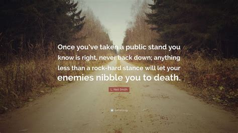 "L Neil Smith Quote ""once You've Taken A Public Stand You"