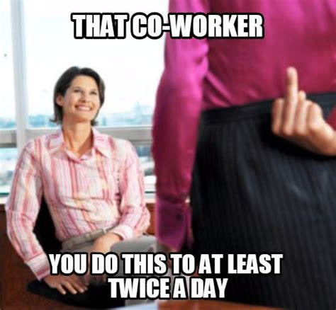 Annoying Coworker Meme Coworker12done Humour Work