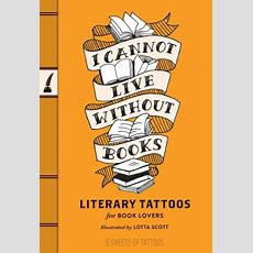 I Cannot Live Without Books Literary Tattoos For Book Lovers By Chronicle, Lotta Scott