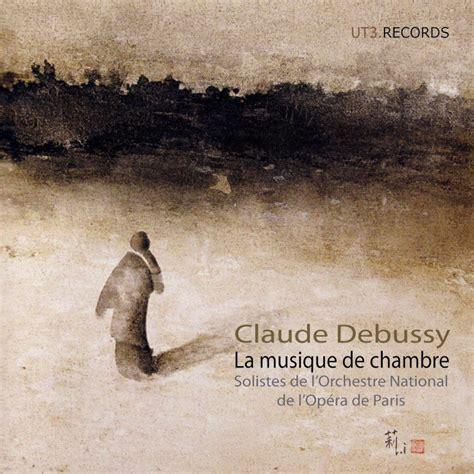 musique de chambre claude debussy la musique de chambre ut3 records