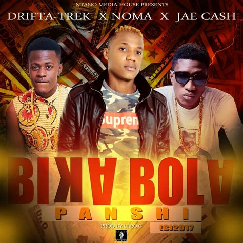 Noma Ft Drifta Trek And Jae Cash Bika Bola Panshi Afrofire