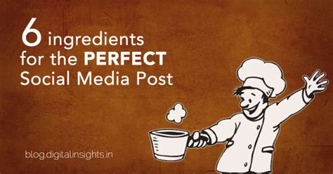 6 Ingredients For The Perfect Social Media Post Digital