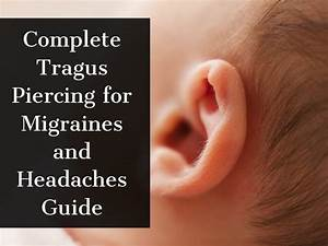 Complete Tragus Piercing For Migraines And Headaches Guide