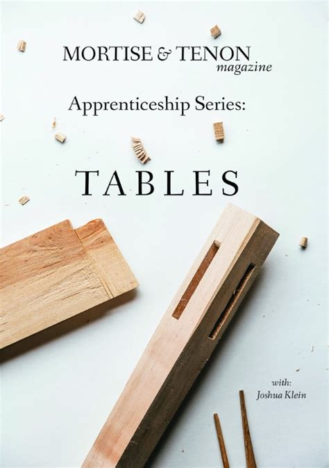 mortise tenon magazine apprenticeship dvd series tables