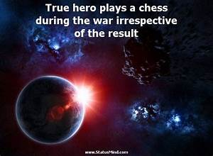True hero plays... War Result Quotes