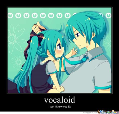 Vocaloid Meme - vocaloid by xxcottenxxcom meme center