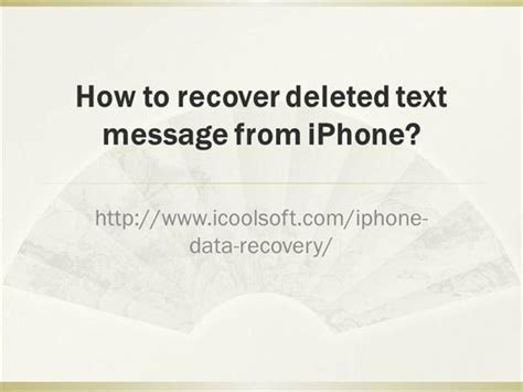 how to recover deleted text messages on iphone 6 how to recover deleted text message from iphone authorstream