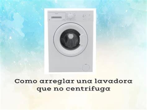 como arreglar lavadora que no centrifuga youtube