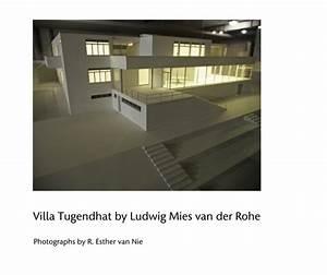 Villa Mies Van Der Rohe : villa tugendhat by ludwig mies van der rohe by photographs by r esther van nie blurb books uk ~ Markanthonyermac.com Haus und Dekorationen