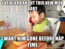 Mob Baby Meme - in response to the mob baby meme guy