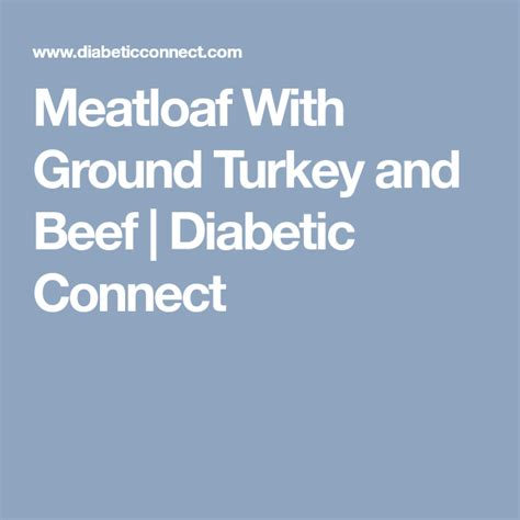This seems to be a hit with kids. Meatloaf With Ground Turkey and Beef | Diabetic Connect | Meatloaf, Beef, Turkey