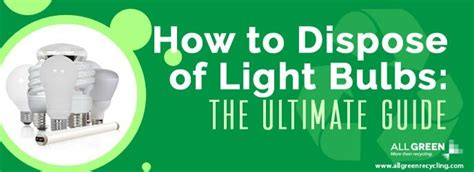 how to dispose light bulbs how to dispose of light bulbs on easy way all green