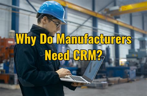 Why Do Small to Mid-Size Manufacturers Need CRM?
