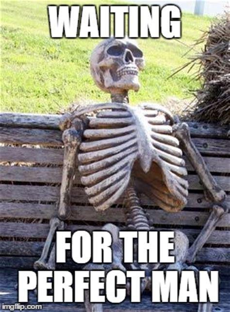 Perfect Guy Meme - waiting skeleton meme imgflip
