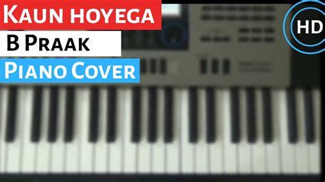 Kaun Hoyega || B Praak & Divya Bhatt || Piano Cover