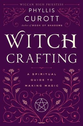 Witch Crafting: A Spiritual Guide to Making Magic by ...