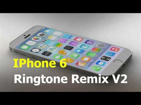 iphone 6 ringtone iphone 6 ringtone remix v2 ringtones for iphone 6 2015