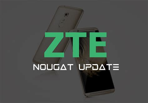 zte android 7 0 nougat update release date and device