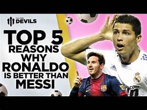 5 Reasons Ronaldo Is Better Than Messi - YouTube