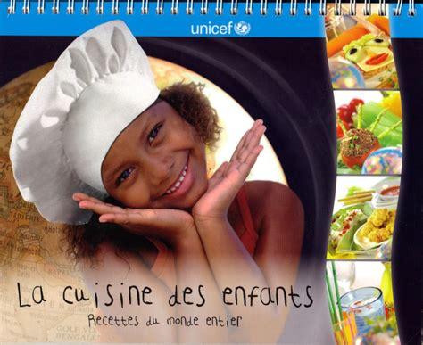 la cuisine des enfants la cuisine des enfants recettes du monde entier