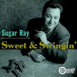 Here are pop, rock, soul, country and r&b songs that describe candy sweet … Sweet & Swingin' - Sugar Ray Norcia   Songs, Reviews, Credits, Awards   AllMusic
