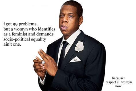 Jay Z 100 Problems Meme - feminist jay z is in a respectful state of mind uproxx