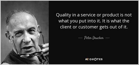 Peter Drucker quote: Quality in a service or product is ...
