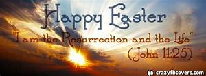 Happy Easter - I Am The Resurrection Facebook Cover ...