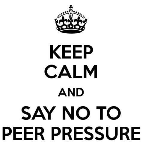 Keep Calm And Say No To Peer Pressure Poster  Paige  Keep Calmomatic