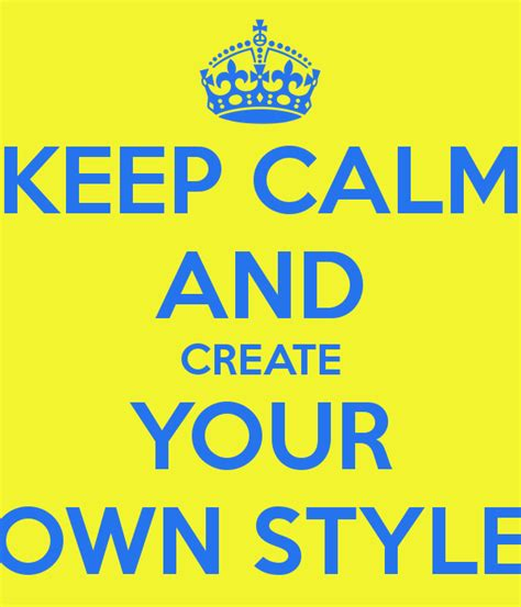 Keep Calm And Create Your Own Style Poster  Latika Keep