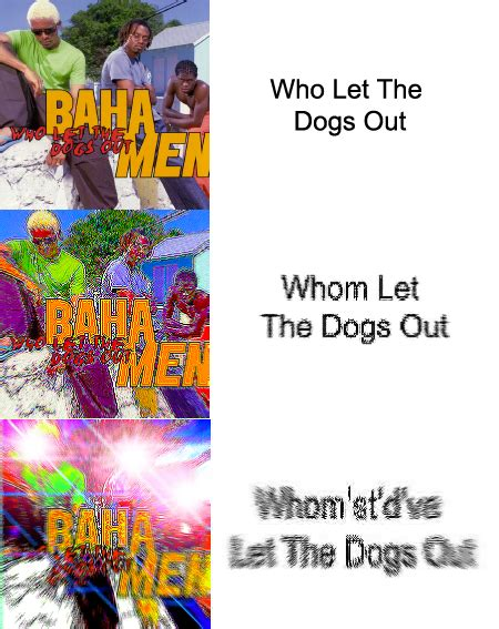 Y All D Ve Whomst Your Meme Who Let The Dogs Out Whomst Your Meme