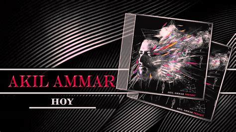 AKIL AMMAR - Hoy - YouTube