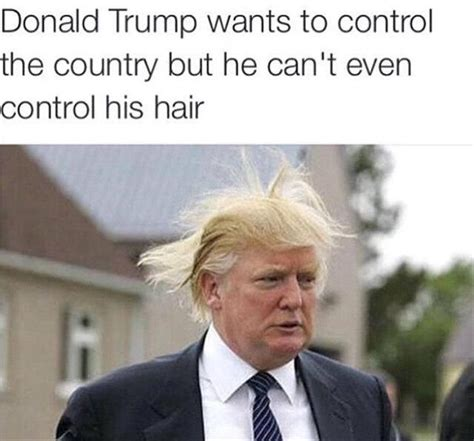 trump donald funny hair memes meme control country he even wants face laugh trumps bad cant president creative bald re