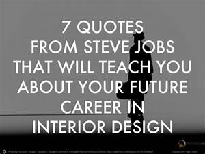 7 quotes from steve jobs that will teach you about your for Interior decorators quotes