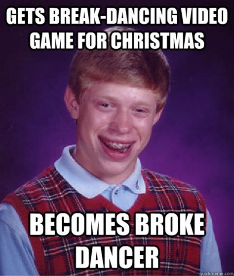 Break Dance Meme - gets break dancing video game for christmas becomes broke dancer bad luck brian quickmeme