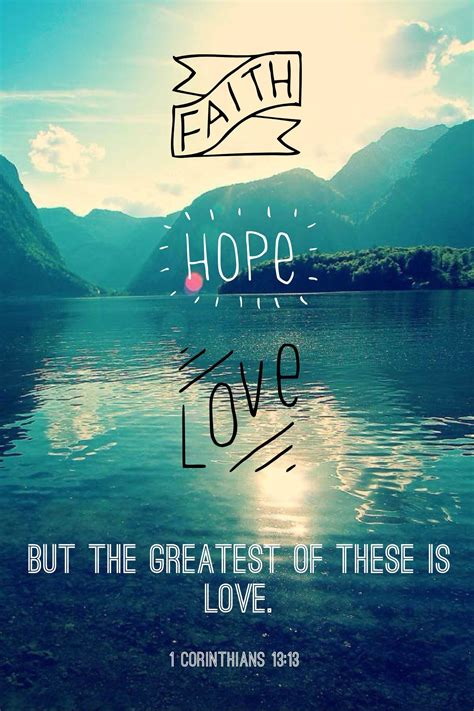 And it should obey you. And now these three remain: faith, hope and love. But the greatest of these is love. (1 ...