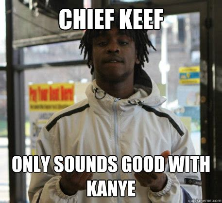 Chief Keef Memes - chief keef only sounds good with kanye chief keef