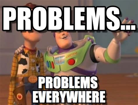 Meme Everywhere - problems x x everywhere meme on memegen